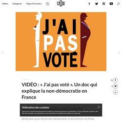 """VIDÉO : """"J'ai pas voté"""". Un doc qui explique la non-démocratie en France"""