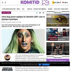Cette drag queen explique les identités LGBT+ avec la physique quantique