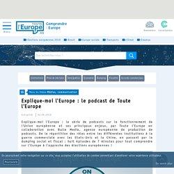 Explique-moi l'Europe : le podcast de Toute l'Europe - Médias, communication-Toute l'Europe