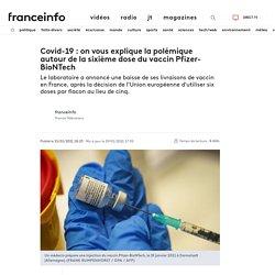 Covid-19 : on vous explique la polémique autour de la sixième dose du vaccin Pfizer-BioNTech