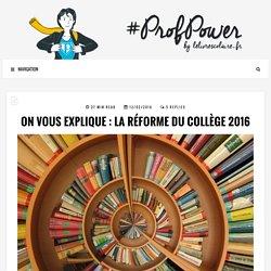On vous explique : la réforme du collège 2016 - #PROFPOWER