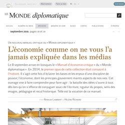 L'économie comme on ne vous l'a jamais expliquée dans les médias, par Renaud Lambert & Hélène Richard (Le Monde diplomatique, septembre 2016)