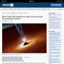 Black holes: We explode six myths to prevent you from getting sucked in - Science