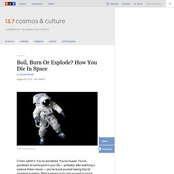 Boil, Burn Or Explode? How You Die In Space : 13.7: Cosmos And Culture