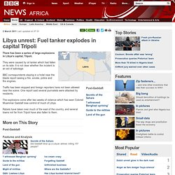 Libya unrest: Fuel tanker explodes in capital Tripoli