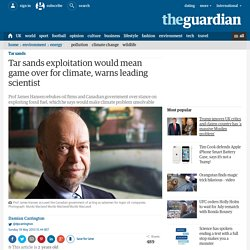 Tar sands exploitation would mean game over for climate, warns leading scientist