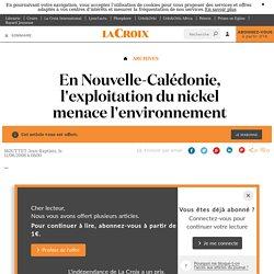En Nouvelle-Calédonie, l'exploitation du nickel menace l'environnement - La Croix