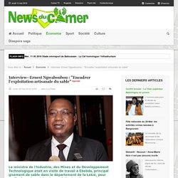 """Ernest Ngwaboubou : """"Encadrer l'exploitation artisanale du sable"""" - News du Cameroun - Toute l'information du Cameroun en continu"""