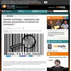 Identité numérique : exploitation des données personnelles ou élément de croissance ?