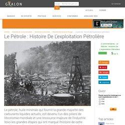 Le pétrole : histoire de l'exploitation pétrolière
