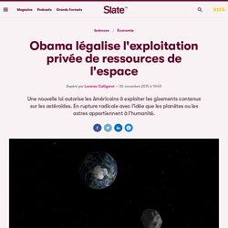 Obama légalise l'exploitation privée de ressources de l'espace