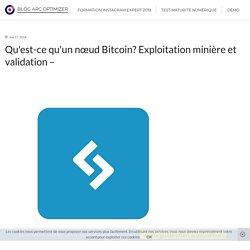 Qu'est-ce qu'un nœud Bitcoin? Exploitation minière et validation -