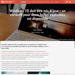 Windows 10 doit être mis à jour : un correctif pour deux failles exploitées est disponible