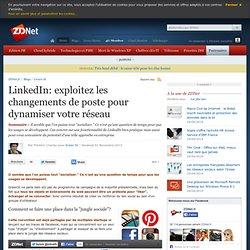 LinkedIn: exploitez les changements de poste pour dynamiser votre réseau