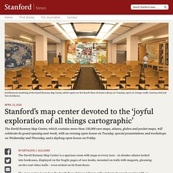 Stanford's map center devoted to the 'joyful exploration of all things cartographic'