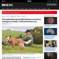 Gas exploration green light during coronavirus emergency 'sneaky', Victorian farmers say