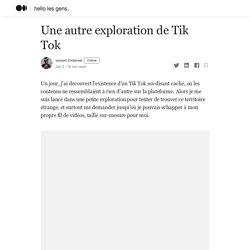 Une autre exploration de Tik Tok. Un jour, j'ai découvert l'existence…