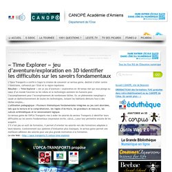 « Time Explorer » jeu d'aventure/exploration en 3D identifier les difficultés sur les savoirs fondamentaux
