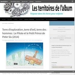 Terre d'exploration, terre d'exil, terre des hommes : Le Pilote et le Petit Prince de Peter Sis (2014) – Les territoires de l'album