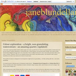 Jane Blundell: Colour exploration - 4 bright, non-granulating watercolours - an amazing quartet. (updated)