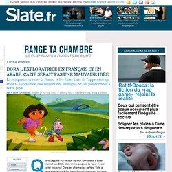Dora l'Exploratrice en français et en arabe, ça ne serait pas une mauvaise idée