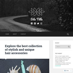 Explore the best collection of stylish and unique hair accessories – Site Title