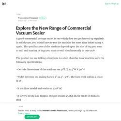 Explore the New Range of Commercial Vacuum Sealer – Professional Processor – Medium