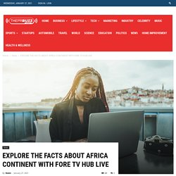 Explore Facts About Africa Continent With Fore Tv Hub Live