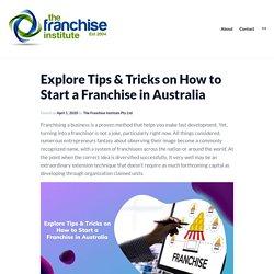 Explore Tips & Tricks on How to Start a Franchise in Australia