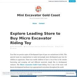 Explore Leading Store to Buy Micro Excavator Riding Toy – Mini Excavator Gold Coast