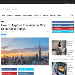 Offerscart UAE - How To Explore The Wonder City Of Dubai In 5 days