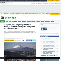 A Quito, 193 pays explorent la ville, « invention la plus complexe de l'humanité »