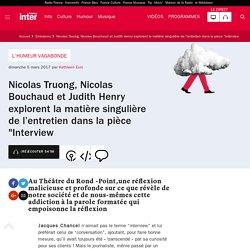 """Nicolas Truong, Nicolas Bouchaud et Judith Henry explorent la matière singulière de l'entretien dans la pièce """"Interview"""