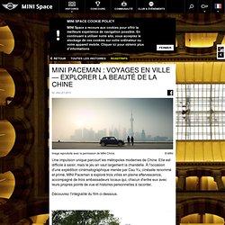 MINI Paceman : voyages en ville — Explorer la beauté de la Chine - projets créatifs, concours, événements, réflexions et idées, par MINI