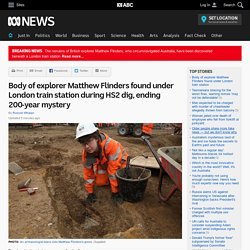 Body of explorer Matthew Flinders found under London train station during HS2 dig, ending 200-year mystery