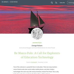 Be Marco Polo: A Call for Explorers of Education Technology