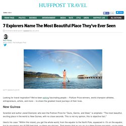 7 Explorers Name The Most Beautiful Place They've Ever Seen