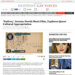 'Natives,' Jeremy Hersh Short Film, Explores Queer Cultural Appropriation