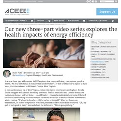 Our new three-part video series explores the health impacts of energy efficiency