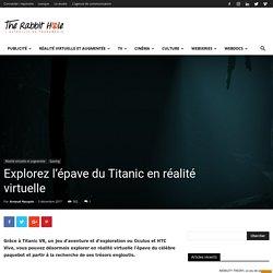 Explorez l'épave du Titanic en réalité virtuelle