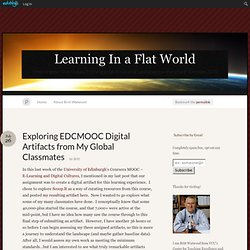 Learning In a Flat World - Exploring EDCMOOC Digital Artifacts from My Global Classmates