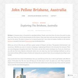 Exploring The Brisbane, Australia – John Pellow Brisbane, Australia