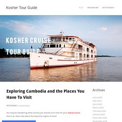 Exploring Cambodia and the Places You Have To Visit