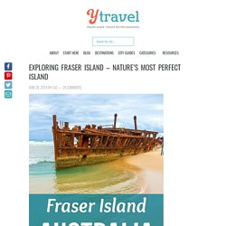 Exploring Fraser Island - Nature's Most Perfect Island