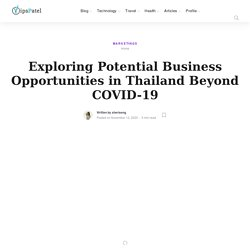 Exploring Potential Business Opportunities in Thailand Beyond COVID-19 - VipsPatel