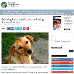 Exploring Resources Focused on Raising Student Curiosity