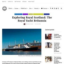 Exploring Royal Scotland: The Royal Yacht Britannia – Royal Central