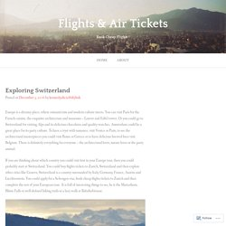 Exploring Switzerland – Flights & Air Tickets
