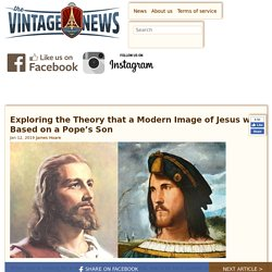 Exploring the Theory that a Modern Image of Jesus was Based on a Pope's Son