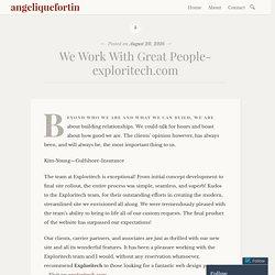 We Work With Great People-exploritech.com – angeliquefortin